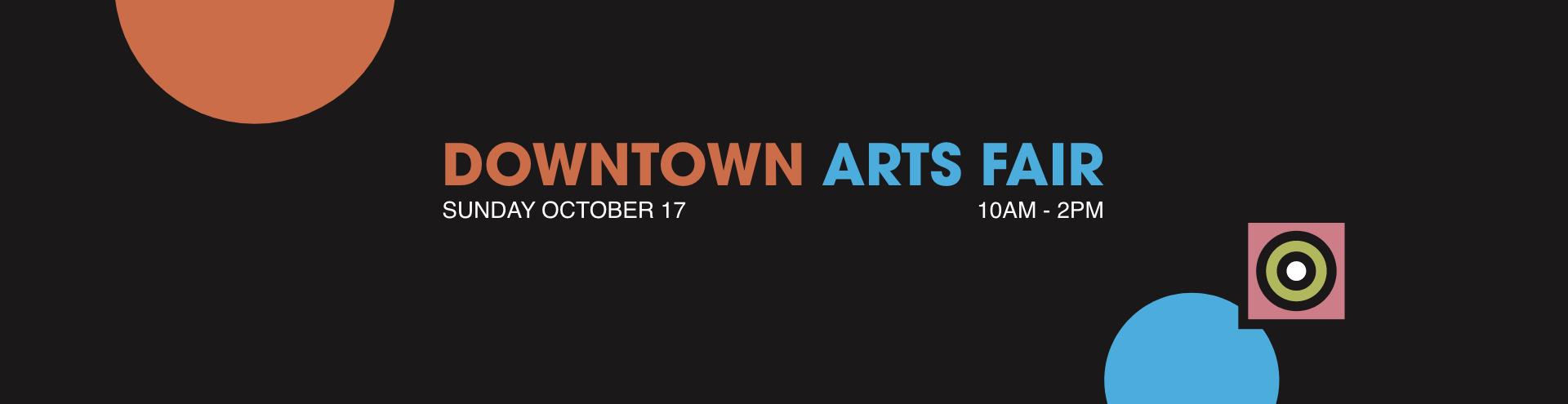 Downtown Arts Fair, October 17, 10AM - 2PM